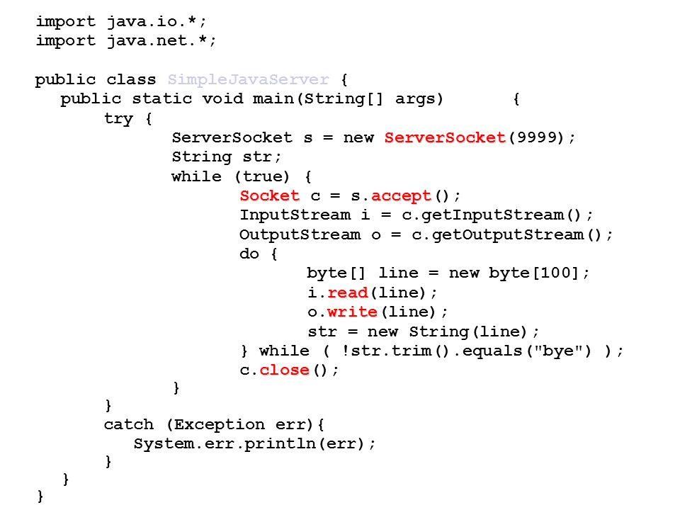 import java.io.*;import java.net.*; public class SimpleJavaServer { public static void main(String[] args) {